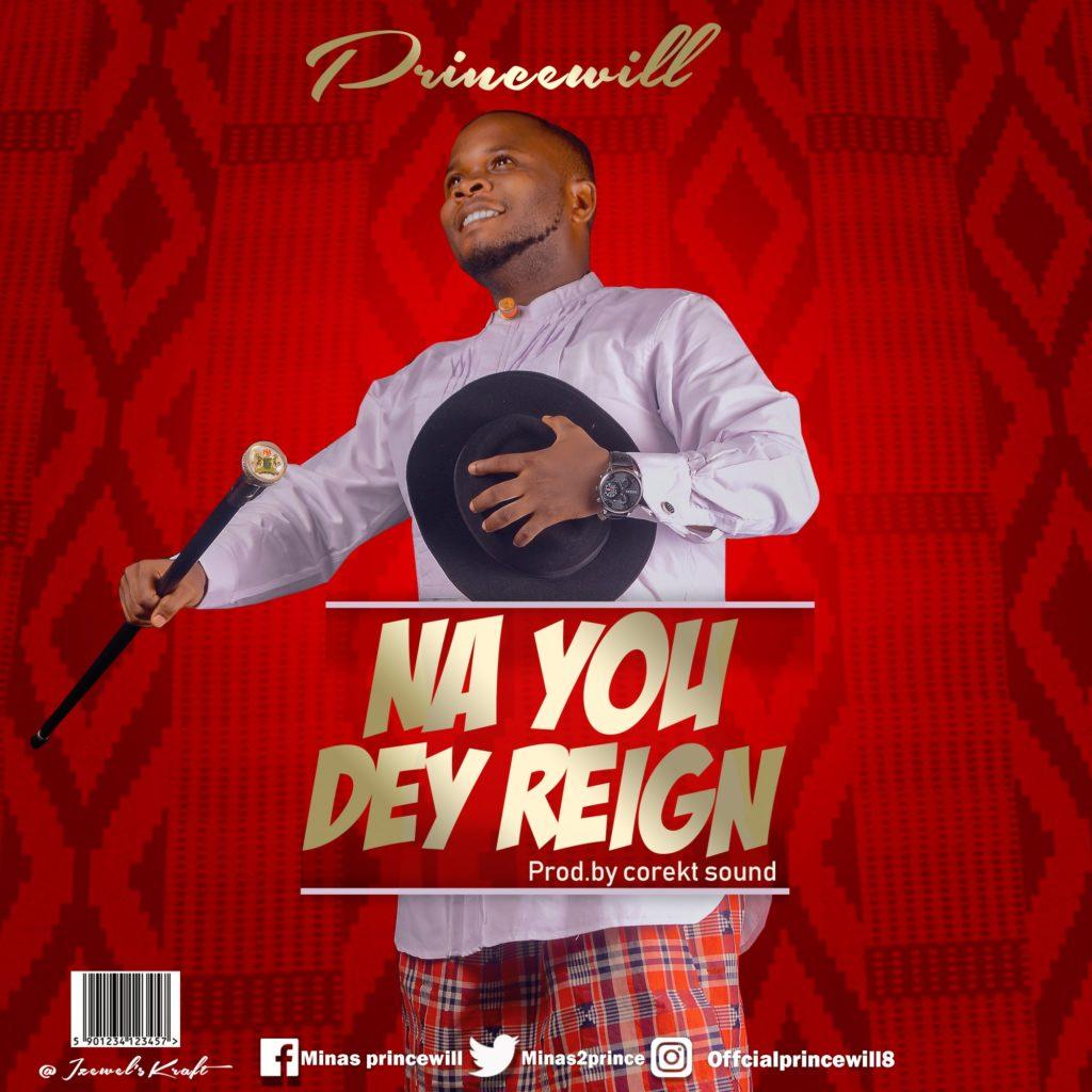 Princewill - Na You Dey Reign