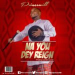 Princewill – Na You Dey Reign [New Song] | @minas2prince