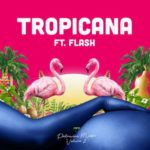 Show Dem Camp – Tropicana ft. Flash [New Music]