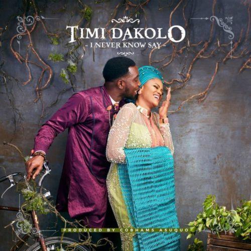 Timi Dakolo - I Never Know Say mp3