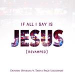 Dunsin Oyekan – If All I Say Is Jesus (Revamped) ft. Tasha Page-Lockhart [Song] | @dunsinoyekan @tashapagelockhart