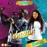 Ez Lyfe – Jehovah ft. Bumie [New Audio] | @ezlyfepro @bumidada