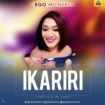 Ego Michael – Ikariri [New Song] | @egomichaelmusic