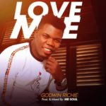 Godwin Richie – Love Me [New Song] | @richie_richie25