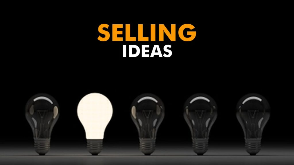 How to Sell Ideas: 4 Fail proof Secrets on How Best to Sell Your Ideas