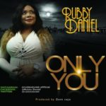 Rubby Daniel – Only You [Audio] | @rubbydaniel