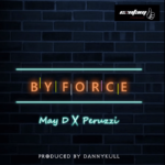 May D – By Force ft. Peruzzi [New Music]