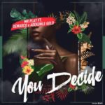 Mr Play ft. Demarco X Adekunle Gold – You Decide [New Music]