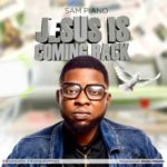 Sampiano – Jesus is Coming Back [New Song] | @sampiano4music