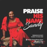 Sandy – Praise His Name [New Song]