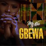 Mz Kiss – Gbewa [New Music]