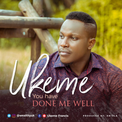 Ukeme Francis - You Have Done Me Well
