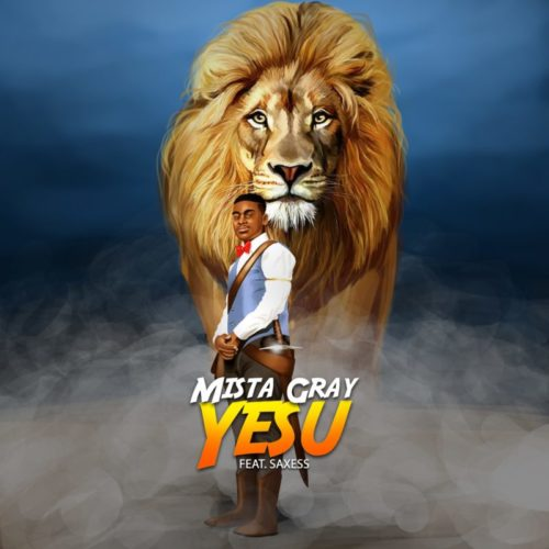 Mista Gray - Yesu (Jesus) Ft Saxess [New Song]