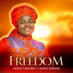 Apostle Helen Ukpabio – Freedom ft. James Edik [New Song]