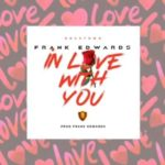 Frank Edwards – In Love With You [New Music]