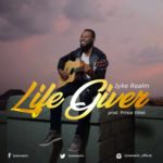 Iyke Realm – Life Giver [Audio]