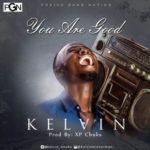 Kelvin – You Are Good [Audio]