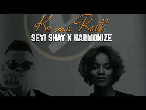 Seyi Shay - Ko Ma Roll ft. Harmonize