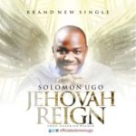 Solomon Ugo – Jehovah Reigns [Song]