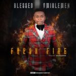 Blessed Amiolemen – Fresh Fire [Song] | @osezuablessed