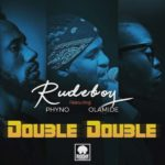 Rudeboy – Double Double ft. Phyno & Olamide [New Music]
