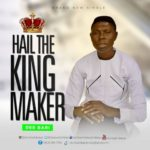 Dee Bari – Hail The King Maker [Song] | @deeuedumbari