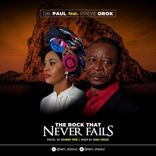 Dr Paul - The Rock That Never Fails ft. Preye Orok
