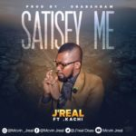 [Song] J'real – Satisfy ft Kachi | @jreal_osas
