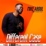 [Song] Mike Abdul – Different Case