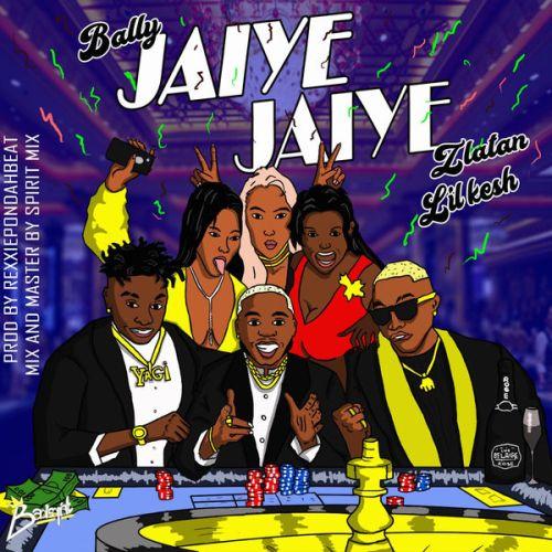 Bally - Jaiye Jaiye ft. Lil Kesh & Zlatan mp3 audio