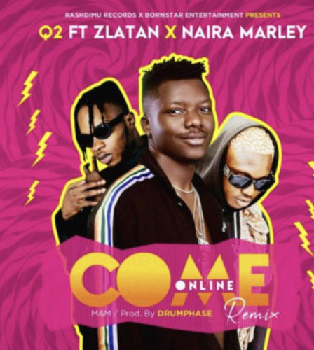 Q2 - Come Online (Remix) ft. Zlatan & Naira Marley