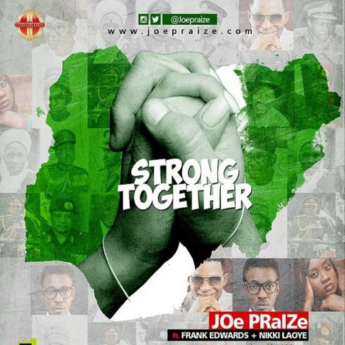 Joe Praize - Strong Together ft. Nikki Laoye x Frank Edwards