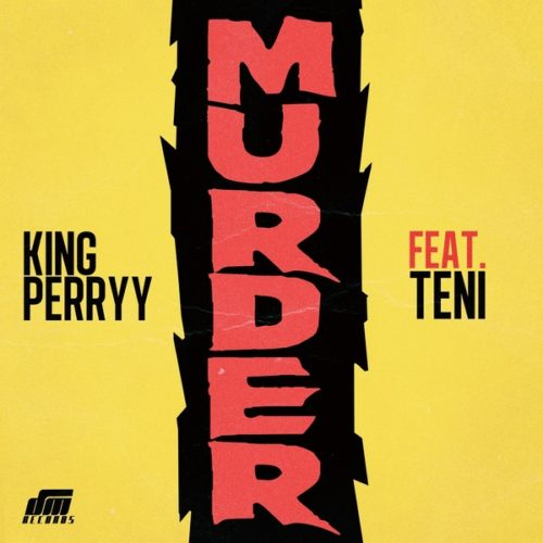 King Perryy - murder ft. Teni