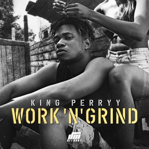 King Perryy - Work 'N' Grind mp3