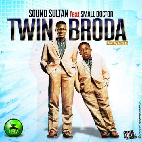 Sound Sultan - Twin Broda ft. Small Doctor