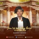 [Song] Toyin Obilana – You're Worthy Lord