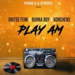 [Music] Young D & DJ Norie ft. Oritse Femi x Burna Boy x Konshens – Play Am