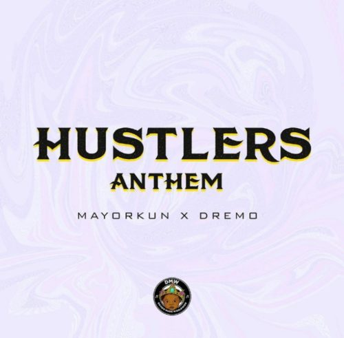 Mayorkun X Dremo - Hustlers Anthem