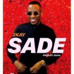 [Music] 2Kay – Sade