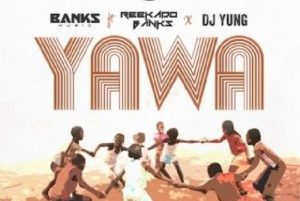 Banks Music ft. Reekado Banks X DJ Yung - Yawa