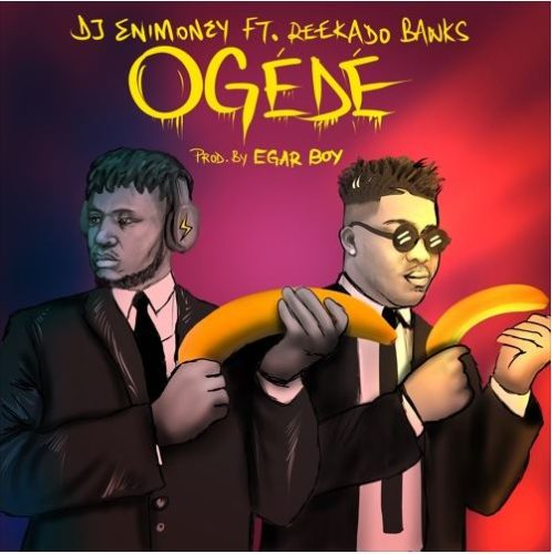 "download DJ Enimoney x Reekado Banks – ""Ogede"""