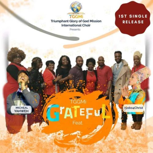 TGGMI Choir - Grateful ft. Iyobo 4 Christ & Michael Yahweh