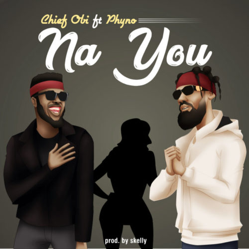 Download Chief Obi feat. Phyno - Na You