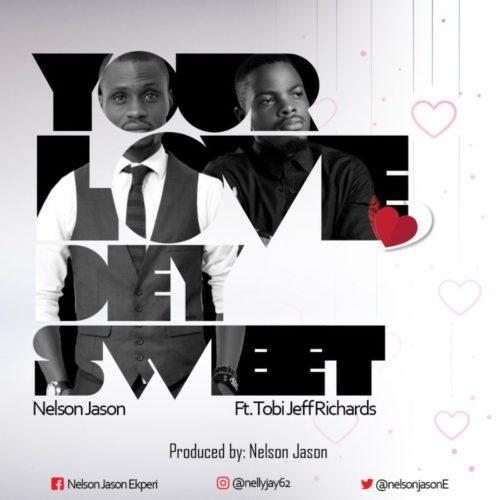 Nelson Jason - Your Love Dey Sweet ft. Tobi Jeff Richards