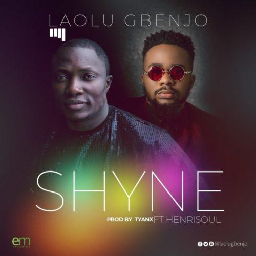 Laolu Gbenjo - Shyne ft. Henrisoul