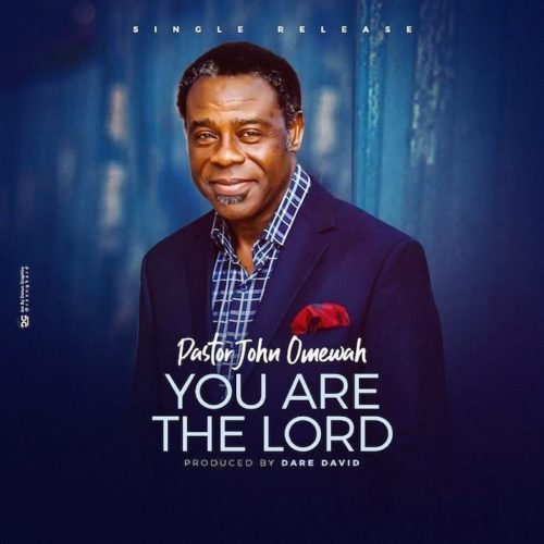 Pastor John Omewah - You Are The Lord