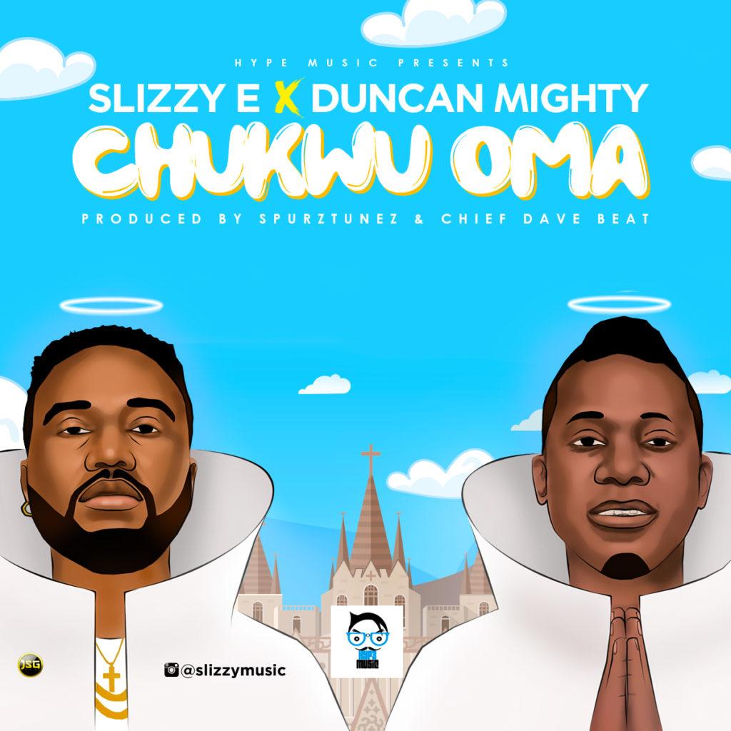 Slizzy E ft. Duncan Mighty - Chukwu Oma