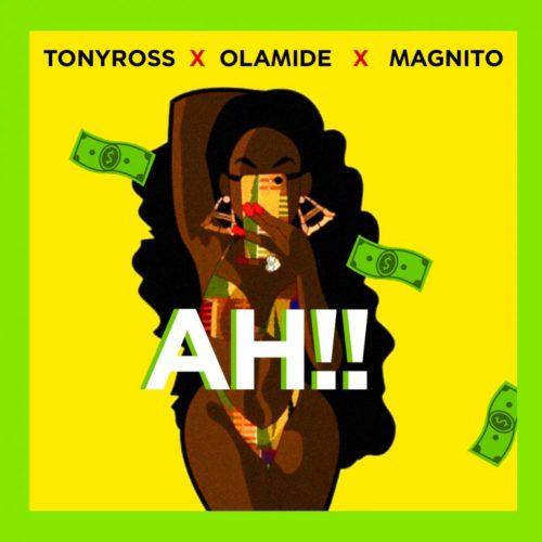 Tony Ross x Olamide x Magnito - Ah!!