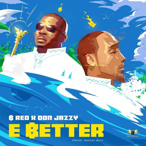 B-Red - E Better feat. Don Jazzy