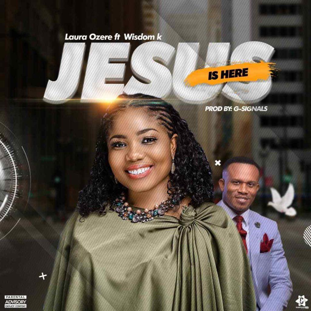 Laura Ozere - Jesus Is Here ft. Wisdom K